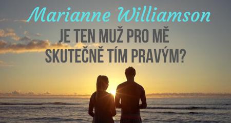Marianne Williamson: Je ten muž pro mě skutečně tímpravým?