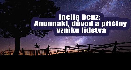 Inelia Benz: Anunnaki, důvod a příčiny vzniku lidstva