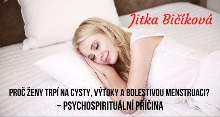 Jitka Bičíková: Proč ženy trpí na CYSTY, VÝTOKY A BOLESTIVOU MENSTRUACI? ~ psychospirituální příčina