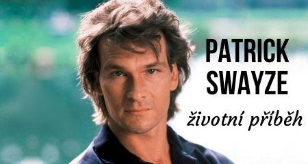ŽIVOTNÍ PŘÍBĚH: PATRICK SWAYZE