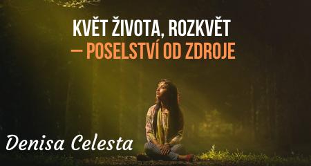 Denisa Celesta: Květ života, rozkvět – Poselství od Zdroje