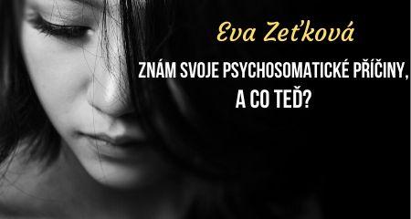 Eva Zeťková: Znám svoje psychosomatické příčiny, a co teď?