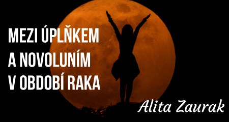 Alita Zaurak: Mezi úplňkem a novoluním v období Raka
