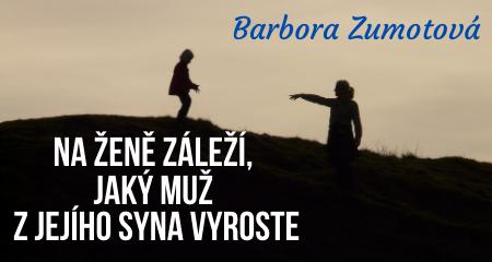 Barbora Zumotová: Na ženě záleží, jaký muž z jejího syna vyroste