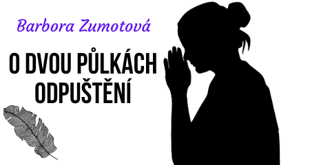 Barbora Zumotová: O DVOU PŮLKÁCH ODPUŠTĚNÍ