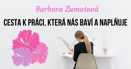 Barbora Zumotová: Cesta k práci, která nás baví a naplňuje