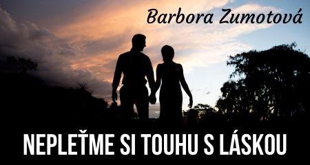 Barbora Zumotová: Nepleťme si touhu s láskou