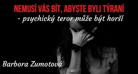 Barbora Zumotová: NEMUSÍ VÁS BÍT, ABYSTE BYLI TÝRANÍ - psychický teror může být horší