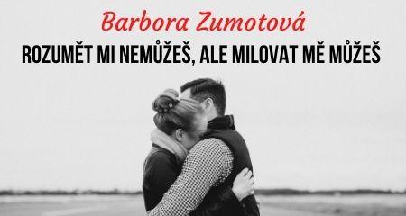 Barbora Zumotová: Rozumět mi nemůžeš, ale milovat mě můžeš
