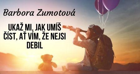 Barbora Zumotová: Ukaž mi, jak umíš číst, ať vím, že nejsi debil