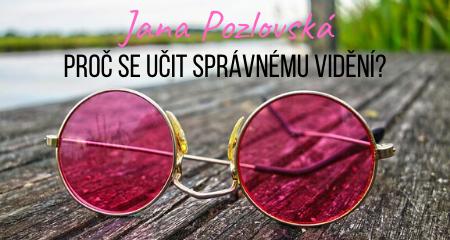Jana Pozlovská: Proč se učit správnému vidění?