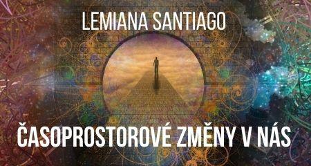 Lemiana Santiago: ČASOPROSTOROVÉ ZMĚNY V NÁS