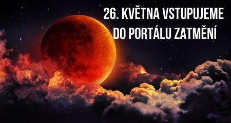 26. KVĚTNA VSTUPUJEME DO PORTÁLU ZATMĚNÍ