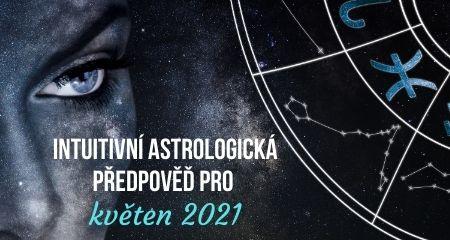 INTUITIVNÍ ASTROLOGICKÁ PŘEDPOVĚĎ PRO KVĚTEN 2021