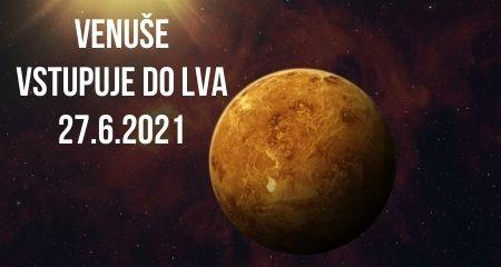 VENUŠE VSTUPUJE DO LVA 27.6.2021