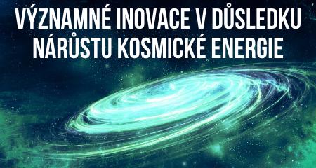 VÝZNAMNÉ INOVACE V DŮSLEDKU NÁRŮSTU KOSMICKÉ ENERGIE