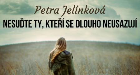 Petra Jelínková: Nesuďte ty, kteří se dlouho neusazují