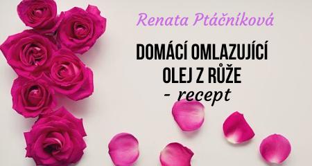 Renata Ptáčníková: Domácí omlazující olej z růže - recept