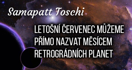 Samapatt Toschi: Letošní červenec můžeme přímo nazvat měsícem retrográdních planet