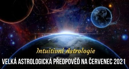 Intuitivní Astrologie: Velká astrologická předpověď na červenec 2021