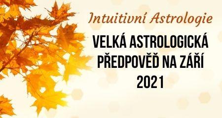 Intuitivní Astrologie: Velká astrologická předpověď na září 2021