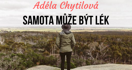 Adéla Chytilová: Samota může být lék
