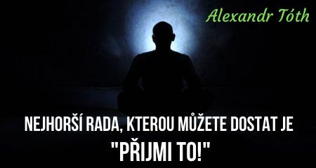 """Alexandr Tóth: Nejhorší rada, kterou můžete dostat je: """"Přijmi to!"""""""