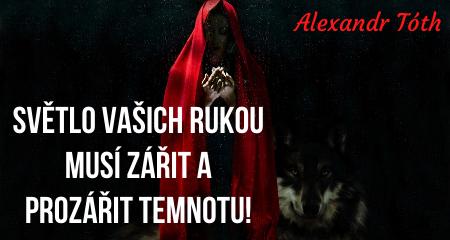 Alexandr Tóth: Světlo vašich rukou musí zářit a prozářit temnotu!
