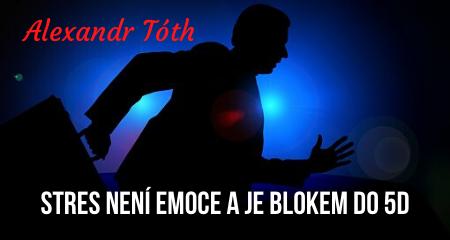Alexandr Tóth: Stres není emoce a je blokem do 5D