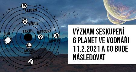 Význam seskupení 6 planet ve Vodnáři 11.2.2021 a co bude následovat