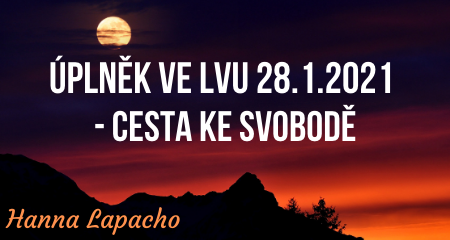 Hanna Lapacho: ÚPLNĚK ve LVU 28.1.2021 - Cesta ke svobodě