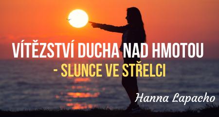 Hanna Lapacho: VÍTĚZSTVÍ DUCHA NAD HMOTOU - Slunce ve Střelci