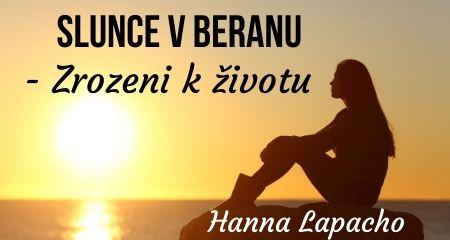 Hanna Lapacho: Slunce vBeranu - Zrozeni kživotu