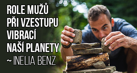 Inelia Benz: Role mužů pri vzestupu vibrací naší planety