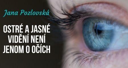 Jana Pozlovská: Ostré a jasné vidění není jenom o očích