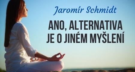 Jaromír Schmidt: Ano, alternativa je o jiném myšlení