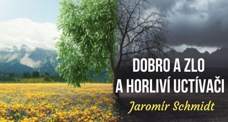 Jaromír Schmidt: Dobro a zlo a horliví uctívači