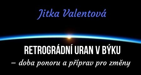 Jitka Valentová: Retrográdní Uran v Býku