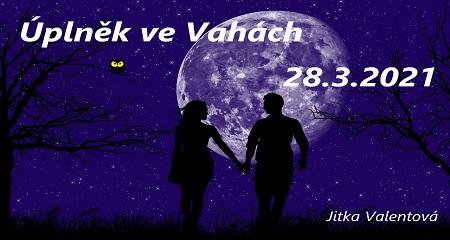 Jitka Valentová: Úplněk ve Vahách 28.3.2021