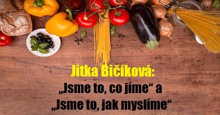 """Jitka Bičíková: """"Jsme to, co jíme"""" a """"Jsme to, jak myslíme"""""""
