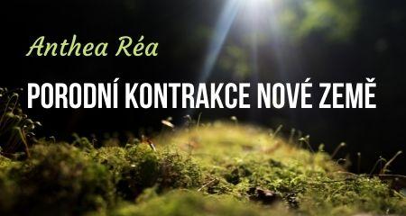 Anthea Réa: PORODNÍ KONTRAKCE NOVÉ ZEMĚ