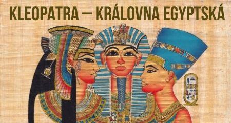 Kleopatra – velká královna egyptská ale i milující žena a matka