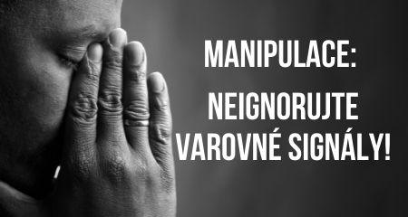 MANIPULACE: NEIGNORUJTE VAROVNÉ SIGNÁLY!