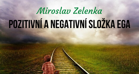 Miroslav Zelenka: Pozitivní a negativní složka ega