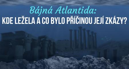 Bájná Atlantida: Kde ležela a co bylo příčinou její zkázy?
