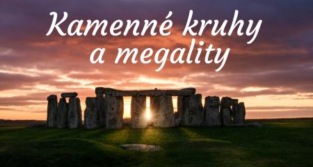 Kamenné kruhy a megality - jejich druhy a význam