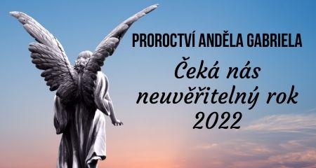 Proroctví anděla Gabriela: Čeká nás neuvěřitelný rok 2022