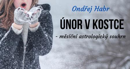Ondřej Habr: ÚNOR V KOSTCE - měsíční astrologický souhrn