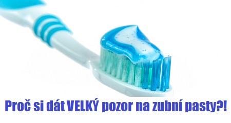 Proč si dát VELKÝ pozor na zubní pasty?!