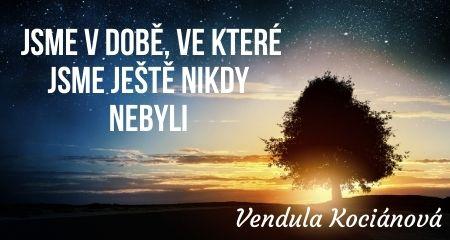Vendula Kociánová: Jsme v době, ve které jsme ještě nikdy nebyli